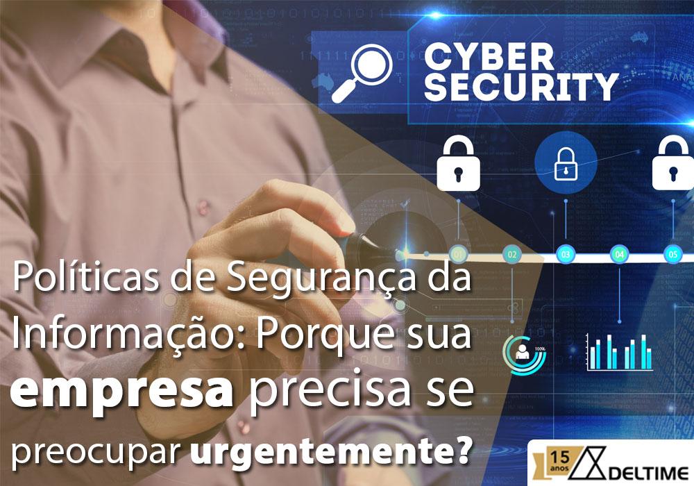 Políticas De Segurança Da Informação: Porque Sua Empresa Precisa Se Preocupar Urgentemente?