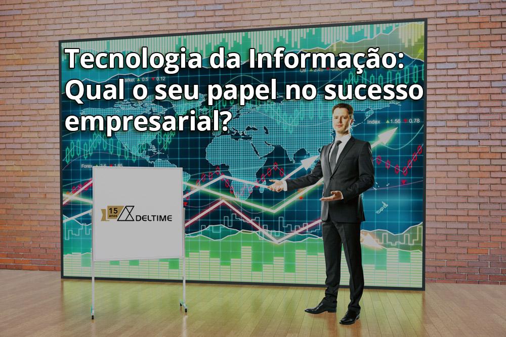 Tecnologia Da Informação: Qual O Seu Papel No Sucesso Empresarial?