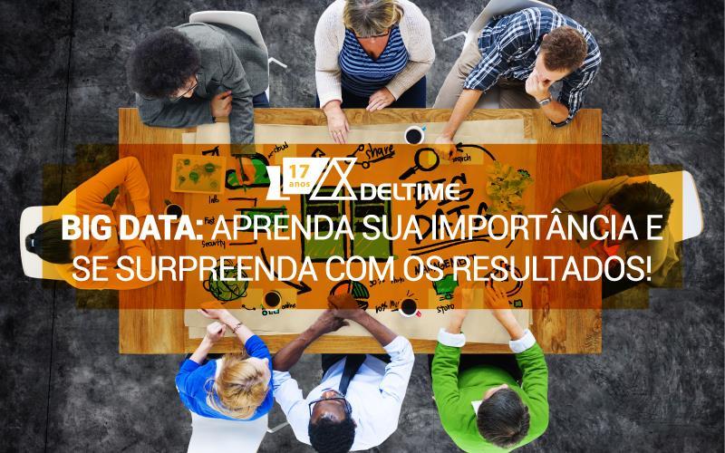 Big Data: Aprenda Sua Importância E Se Surpreenda Com Os Resultados!