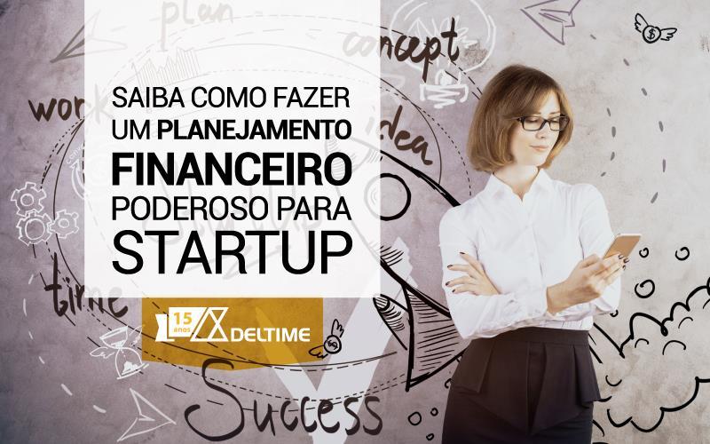 Saiba Como Fazer Um Planejamento Financeiro Poderoso Para Startup