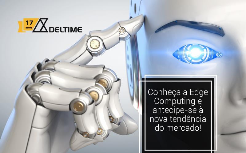 Conheça A Edge Computing E Antecipe-se à Nova Tendência Do Mercado!