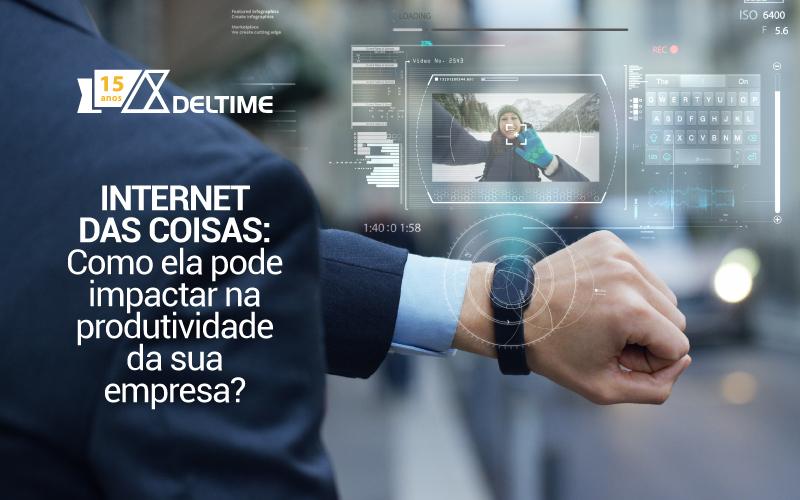 Internet Das Coisas: Como Ela Pode Impactar Na Produtividade Da Sua Empresa?