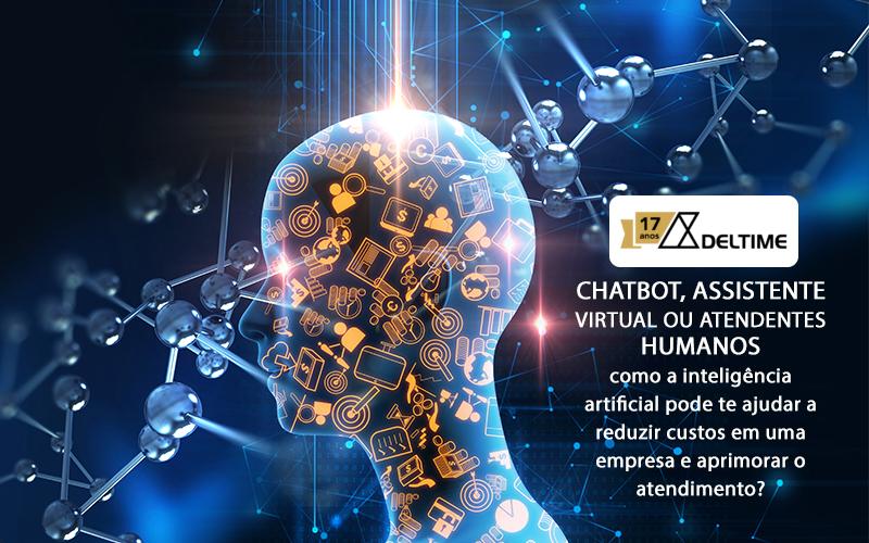 Chatbot, Assistente Virtual Ou Atendentes Humanos – Como A Inteligência Artificial Pode Te Ajudar A Reduzir Custos Em Uma Empresa E Aprimorar O Atendimento?