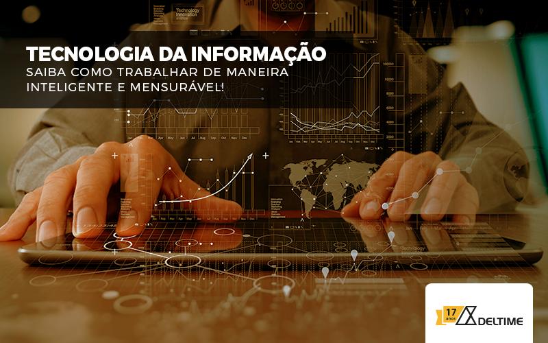 Tecnologia Da Informação – Saiba Como Trabalhar De Maneira Inteligente E Mensurável!
