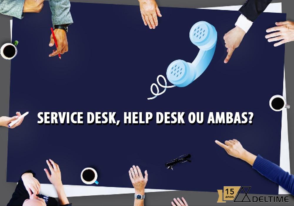 Service Desk, Help Desk Ou Ambas?