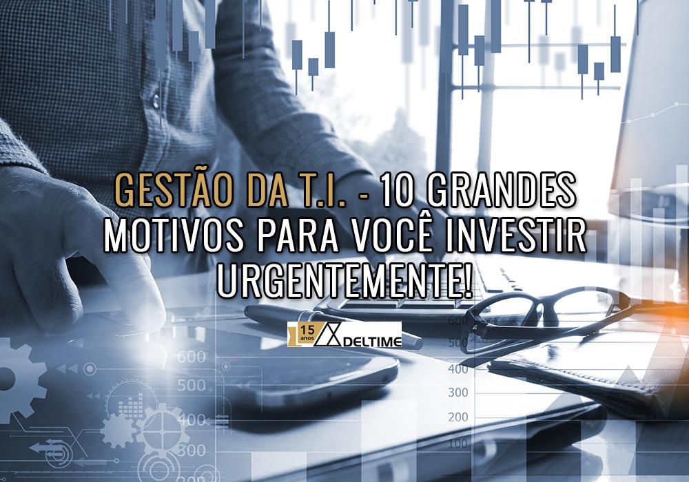 Gestão Da T.I. – 10 Grandes Motivos Para Você Investir Urgentemente!