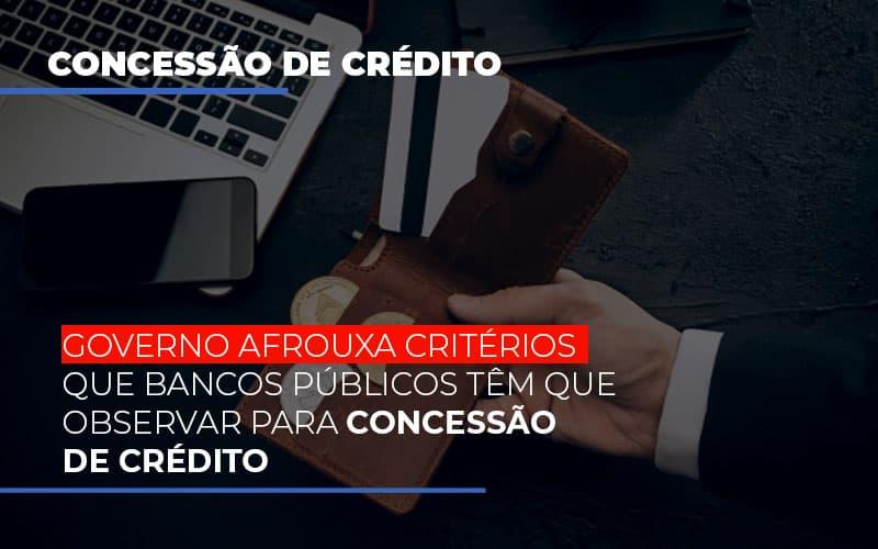 Governo-afrouxa-criterios-que-bancos-tem-que-observar-para-concessao-de-credito