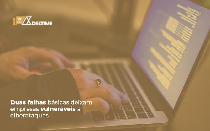 Duas Falhas Basicas Deixam Empresas Vulneraveis A Ciberataques - Gestão De Serviços De TI | Deltime