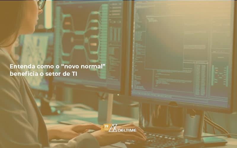 """Entenda Como O """"novo Normal"""" Beneficia O Setor De TI"""
